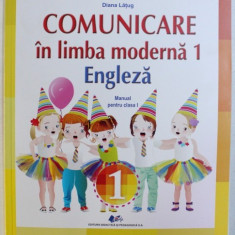 COMUNICARE IN LIMBA MODERNA 1 ENGLEZA, MANUAL PENTRU CLASA I de DIANA LUTUG , 2018