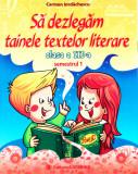 Sa dezlegam tainele textelor literare - Clasa 3. Sem.1 A (L3A1), Carmen Iordachescu