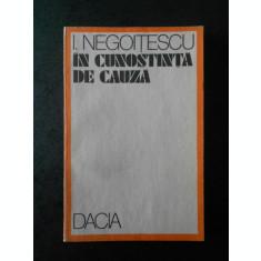 I. NEGOITESCU - IN CUNOSTINTA DE CAUZA