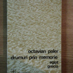 DRUMURI PRIN MEMORIE EGIPT GRECIA de OCTAVIAN PALER
