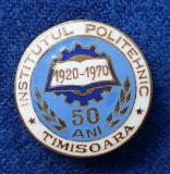 Insigna cultura invatamant Institutul Politehnic Timisoara 1920 - 1970 SUPERBA