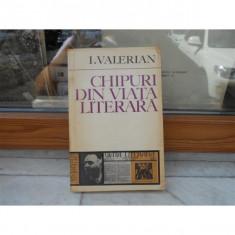 Chipuri din Viata Literara , I. Valerian