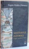 MISTERELE ISTORIEI , RELIGIE , POLITICA , BANI ,DE EUGEN OVIDIU CHIROVICI , 2005