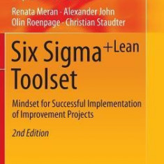 Six SIGMA+Lean Toolset: Mindset for Successful Implementation of Improvement Projects