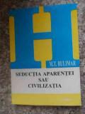 Seductia Aparentei Sau Civilizatia - M.t. Bulimar ,535473