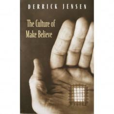 The Culture of Make Believe - Derrick Jensen