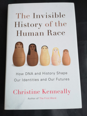 The Invisible History of the Human Race - C. Kenneally, Viking, 2014, 355 pag foto