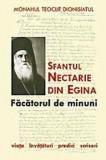 Sfantul Nectarie din Egina - Facatorul de minuni. Viata, invataturi, predici, scrisori/Monahul Teoclit Dionisiatul