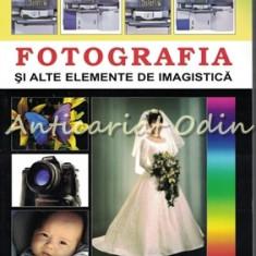 Fotografia Si Alte Elemente De Imagistica - Dan Bistriteanu