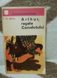 ARTHUR REGELE CAMELOTULUI-T.H.WHITE