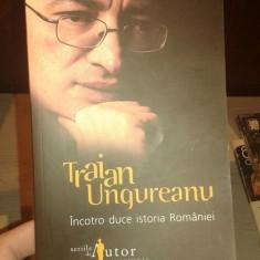 INCOTRO DUCE ISTORIA ROMANIEI-TRAIAN UNGUREANU