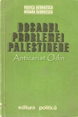 Dosarul Problemei Palestiniene - Rodica Georgescu, Mioara George foto