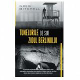 Cumpara ieftin Tunelurile de sub zidul Berlinului, Greg Mitchell