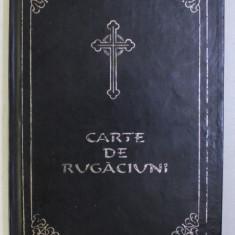 CARTE DE RUGACIUNI - RUGACIUNI SI INVATATURI DE CREDINTA ORTODOXA , 1996