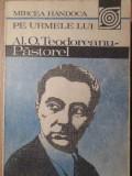 PE URMELE LUI AL. O. TEODOREANU - PASTOREL-MIRCEA HANDOCA