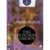 Eseu de filosofie concreta - Gabriel Marcel