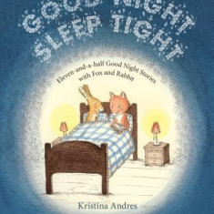Good Night Sleep Tight: Eleven-And-A-Half Good Night Stories with Fox and Rabbit