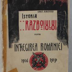 ISTORIA RAZBOIULUI PENTRU INTREGIREA ROMANIEI , 1916 - 1919 de CONSTANTIN KIRITESCU , EDITIA I , VOLUMUL 1 , 1922 - 1923