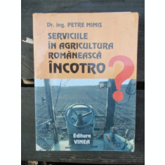 Serviciile in agricultura romaneasca incotro?,Petre Mimis