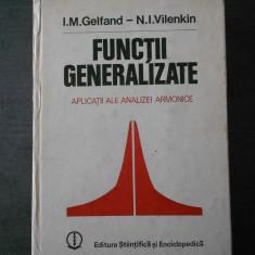I. M. GELFAND - FUNCTII GENERALIZATE * APLICATII ALE ANALIZEI ARMONICE