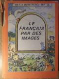 LE FRANCAIS PAR DES IMAGES - MARIA DUMITRESCU BRATES