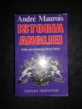 ANDRE MAUROIS - ISTORIA ANGLIEI (1998, editie actualizata de Michel Mohrt)
