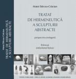 Tratat de hermeneutica a sculpturii abstracte | Matei Stircea-Craciun
