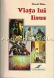 Cumpara ieftin Viata Lui Iisus - Ellen White