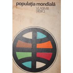 POPULATIA MONDIALA - VLADIMIR TREBICI
