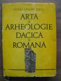 MIHAI GRAMATOPOL - ARTA SI ARHEOLOGIE DACICA SI ROMANA - 1982