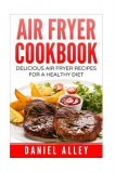 Air Fryer Cookbook: : Delicious Air Fryer Recipes for a Healthy Diet