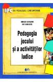 Pedagogia jocului si a activitatilor ludice - Horatiu Catalano, Ion Albulescu