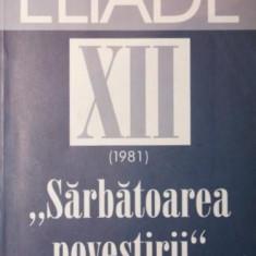 DOSARUL MIRCEA ELIADE XII 1981 SARBATOAREA POVESTIRII - ***