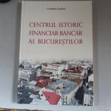 Cristina Țurlea - Centrul istoric financiar-bancar al Bucureștilor