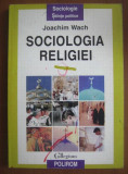 Joachim Wach SOCIOLOGIA RELIGIEI Ed. Polirom 1997