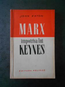 JOHN EATON - MARX IMPOTRIVA LUI KEYNES