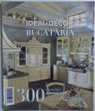 IDEA DECOR - BUCATARIA - 300 PROPUNERI AMENAJARE BUCATARIE , MOBILIER SI BUCATARIE , 2011