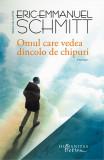 Omul care vedea dincolo de chipuri | Eric-Emmanuel Schmitt, Humanitas Fiction