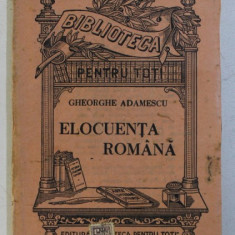 ELOCUENTA ROMANA de GHEORGHE ADAMESCU , EDITIE INTERBELICA