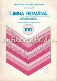 Limba Romana. Gramatica - Ion Popescu - Manual Clasa a VII-a