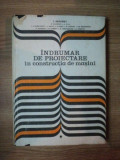 INDRUMAR DE PROIECTARE IN CONSTRUCTIA DE MASINI VOL I de I. DRAGHICI ... D. SICHITIU , 1981