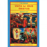 VIATA LUI IISUS HRISTOS - F.W. FARRAR VOL.I+II