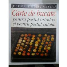 CARTE DE BUCATE PENTRU POSTUL ORTODOX SI PENTRU POSTUL CATOLIC - ELENA DUMITRESCU