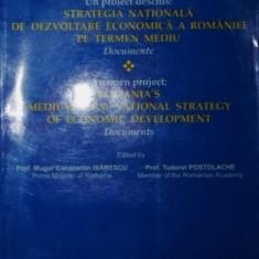 UN PROIECT DESCHIS STRATEGIA NATIONALA DE DEZVOLTARE ECONOMICA A ROMANIEI PE TERMEN MEDIU - MUGUR CONSTANTIN ISARESCU , TUDOREL POSTOLACHE