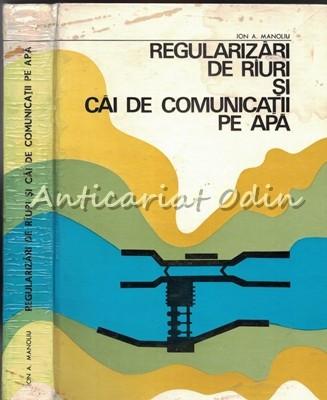 Regularizari De Riuri Si Cai De Comunicatii Pe Apa - Ion A. Manoliu foto