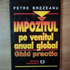 IMPOZITUL PE VENITUL ANUAL GLOBAL , GHID PRACTIC de PETRE BREZEANU