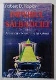 Robert D. Kaplan - Imperiul sălbăticiei. America - o națiune în comă
