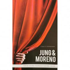 Jung & Moreno: Eseuri asupra teatrului naturii umane - Craig E. Stephenson