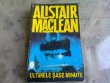 ULTIMELE SASE MINUTE - ALISTAIR MACLEAN