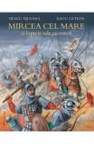 Mircea cel Mare si luptele sale cu turcii - Neagu Djuvara, Radu Olteanu